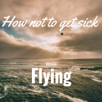 How to not GET SICK while flying